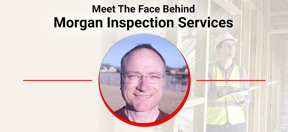 Meet-The-Face-Behind-Morgan-Inspection-Services.jpg